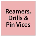 Reamers, Drills & Pin Vices.